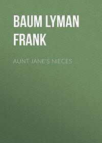 Lyman Baum -Aunt Jane's Nieces