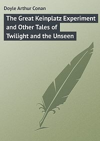 Arthur Doyle -The Great Keinplatz Experiment and Other Tales of Twilight and the Unseen