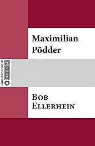 Maximilian Põdder -Bob Ellerhein