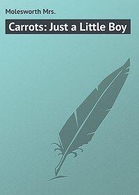Mrs. Molesworth -Carrots: Just a Little Boy