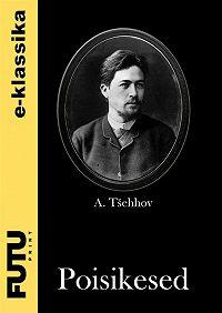 Anton Tšehhov -Poisikesed
