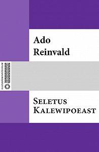 Ado Reinvald -Seletus Kalewipoeast