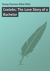 Florence Young -Coelebs: The Love Story of a Bachelor