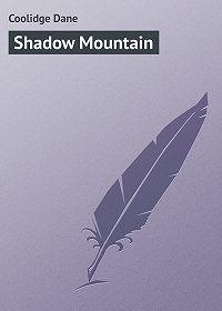 Dane Coolidge -Shadow Mountain