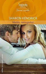Sharon Kendrick -Meilės nenupirksi