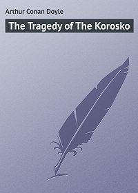 Arthur Conan Doyle -The Tragedy of The Korosko