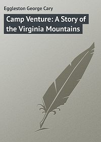 George Eggleston -Camp Venture: A Story of the Virginia Mountains