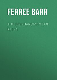 Barr Ferree -The Bombardment of Reims