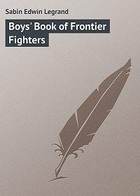 Edwin Sabin -Boys' Book of Frontier Fighters