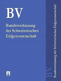Schweiz - Bundesverfassung der Schweizerischen Eidgenossenschaft – BV