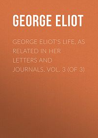 George Eliot -George Eliot's Life, as Related in Her Letters and Journals. Vol. 3 (of 3)