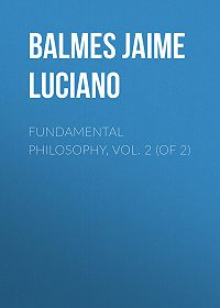 Jaime Balmes -Fundamental Philosophy, Vol. 2 (of 2)