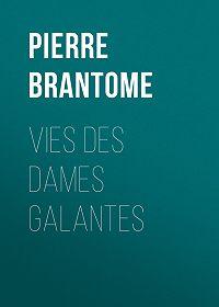 Pierre Brantome -Vies des dames galantes