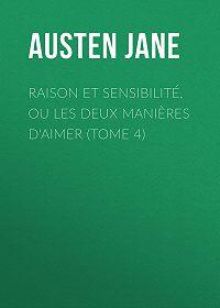 Jane Austen -Raison et sensibilité, ou les deux manières d'aimer (Tome 4)