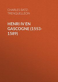 Charles Batz-Trenquelléon -Henri IV en Gascogne (1553-1589)