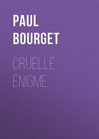 Paul Bourget -Cruelle Énigme