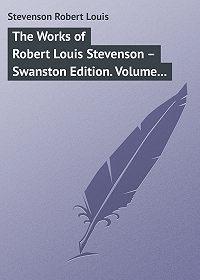 Robert Stevenson -The Works of Robert Louis Stevenson – Swanston Edition. Volume 20