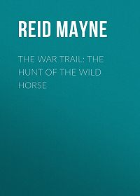 Mayne Reid -The War Trail: The Hunt of the Wild Horse