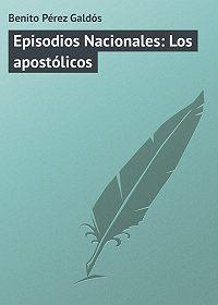 Benito Pérez -Episodios Nacionales: Los apostólicos