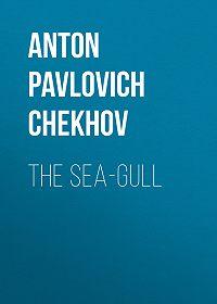 Anton Chekhov -The Sea-Gull