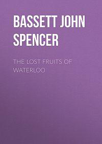 John Bassett -The Lost Fruits of Waterloo
