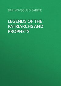 Baring-Gould Sabine -Legends of the Patriarchs and Prophets