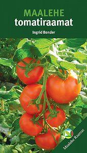 Ingrid Bender -Maalehe tomatiraamat
