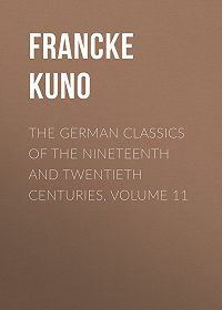 Kuno Francke -The German Classics of the Nineteenth and Twentieth Centuries, Volume 11