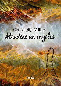 Gina Viegliņa-Valliete - Atradene un eņģelis