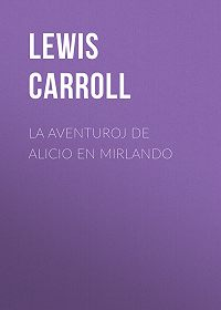 Lewis Carroll -La Aventuroj de Alicio en Mirlando