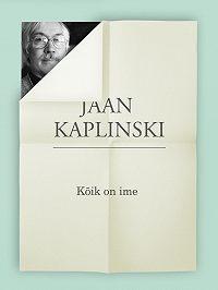 Jaan Kaplinski -Kõik on ime