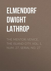 Dwight Elmendorf -The Mentor: Venice, the Island City, Vol. 1, Num. 27, Serial No. 27