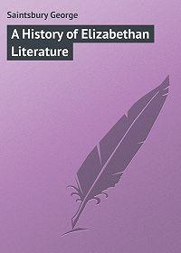 George Saintsbury -A History of Elizabethan Literature