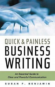 Susan Benjamin -Quick & Painless Business Writing: An Essential Guide to Clear and Powerful Communication