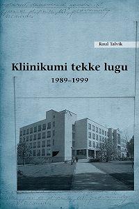 Raul Talvik -Kliinikumi tekke lugu 1989–1999