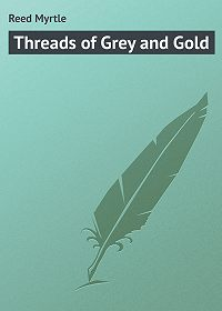 Myrtle Reed -Threads of Grey and Gold