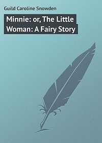 Caroline Guild -Minnie: or, The Little Woman: A Fairy Story