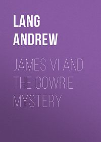 Andrew Lang -James VI and the Gowrie Mystery