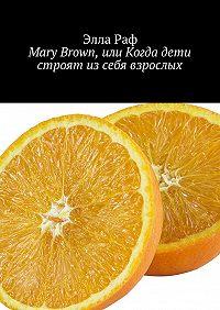 Элла Раф -Mary Brown, или Когда дети строят из себя взрослых. Cyprus
