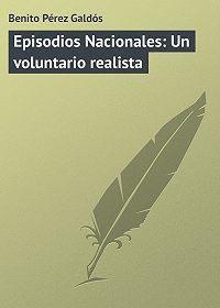 Benito Pérez - Episodios Nacionales: Un voluntario realista