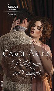 Carol Arens -Patikėk man savo paslaptis