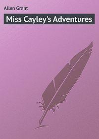 Grant Allen -Miss Cayley's Adventures