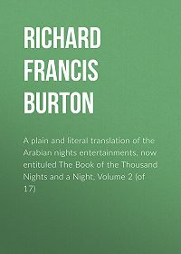 Richard Burton -A plain and literal translation of the Arabian nights entertainments, now entituled The Book of the Thousand Nights and a Night, Volume 2 (of 17)