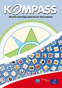 Кomposiit autorid -Kompass: noorte inimõigushariduse käsiraamat.2012. a. täielikult läbi vaadatud ja muudetud redaktsioon