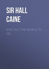 Hall Caine -She's All the World to Me