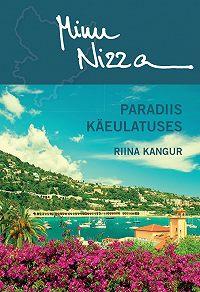 Riina Kangur -Minu Nizza. Paradiis käeulatuses