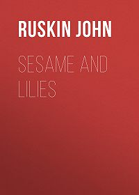 John Ruskin -Sesame and Lilies