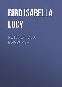 Isabella Bird -Notes on Old Edinburgh