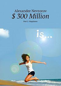 Alexander Nevzorov -$ 300Million. Part2. Happiness