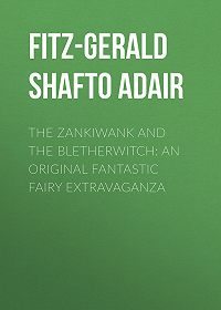 Shafto Fitz-Gerald -The Zankiwank and The Bletherwitch: An Original Fantastic Fairy Extravaganza